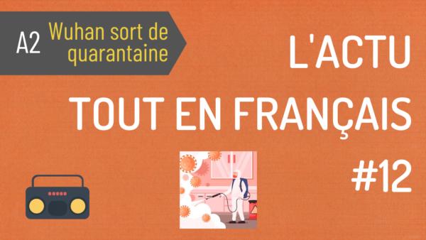 #12 L'actu tout en français : Wuhan sort de quarantaine