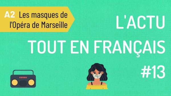 #13 L'actu tout en français : les masques de l'Opéra de Marseille