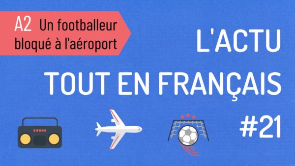 L'actu #21 : un footballeur bloqué à l'aéroport