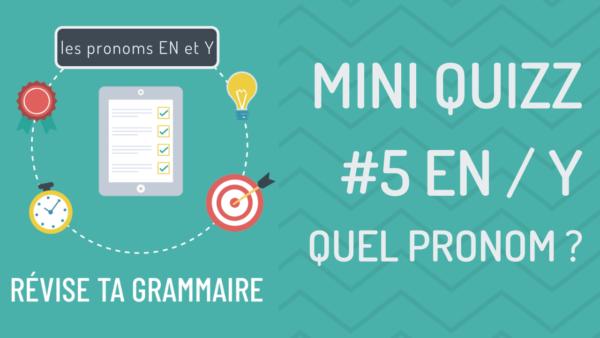 Mini quizz : les pronoms EN et Y