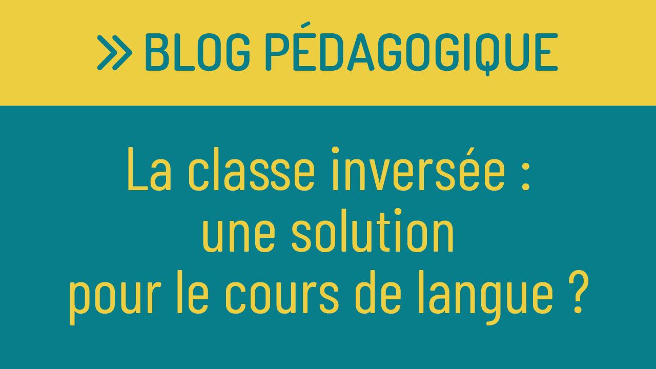 La classe inversée : une solution pour la classe de langue ?