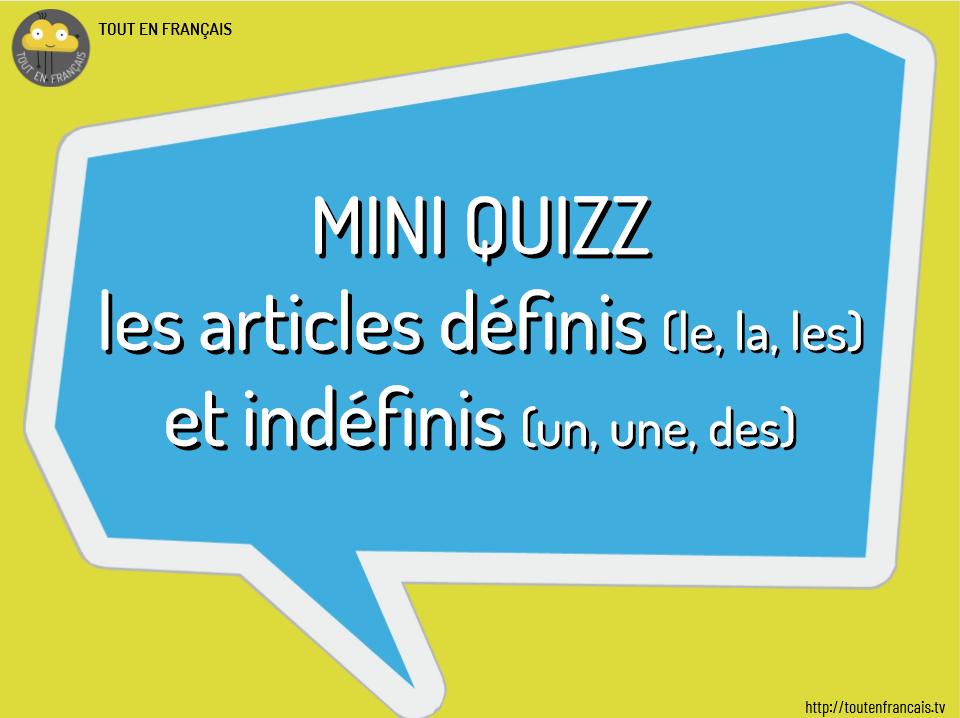 Mini quizz : les articles définis et indéfinis 1