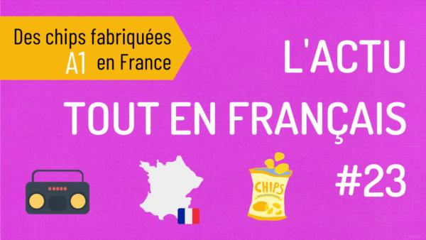 L'actu 23 : Des chips fabriquées en France