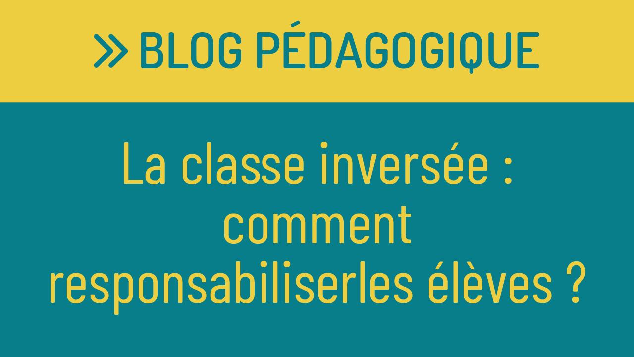 La classe inversée en FLE : comment responsabiliser les élèves