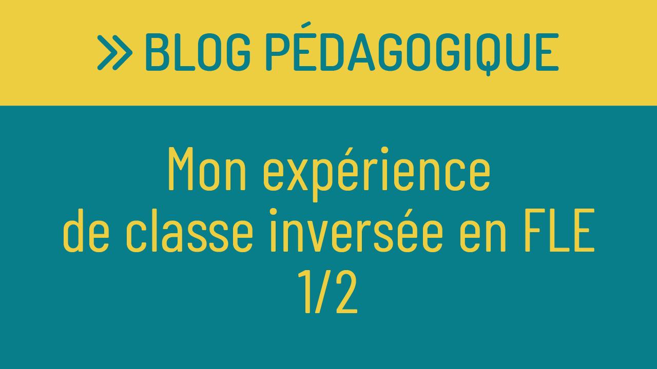 Mon expérience de classe inversée en FLE 1/2 : mise en place et déroulement
