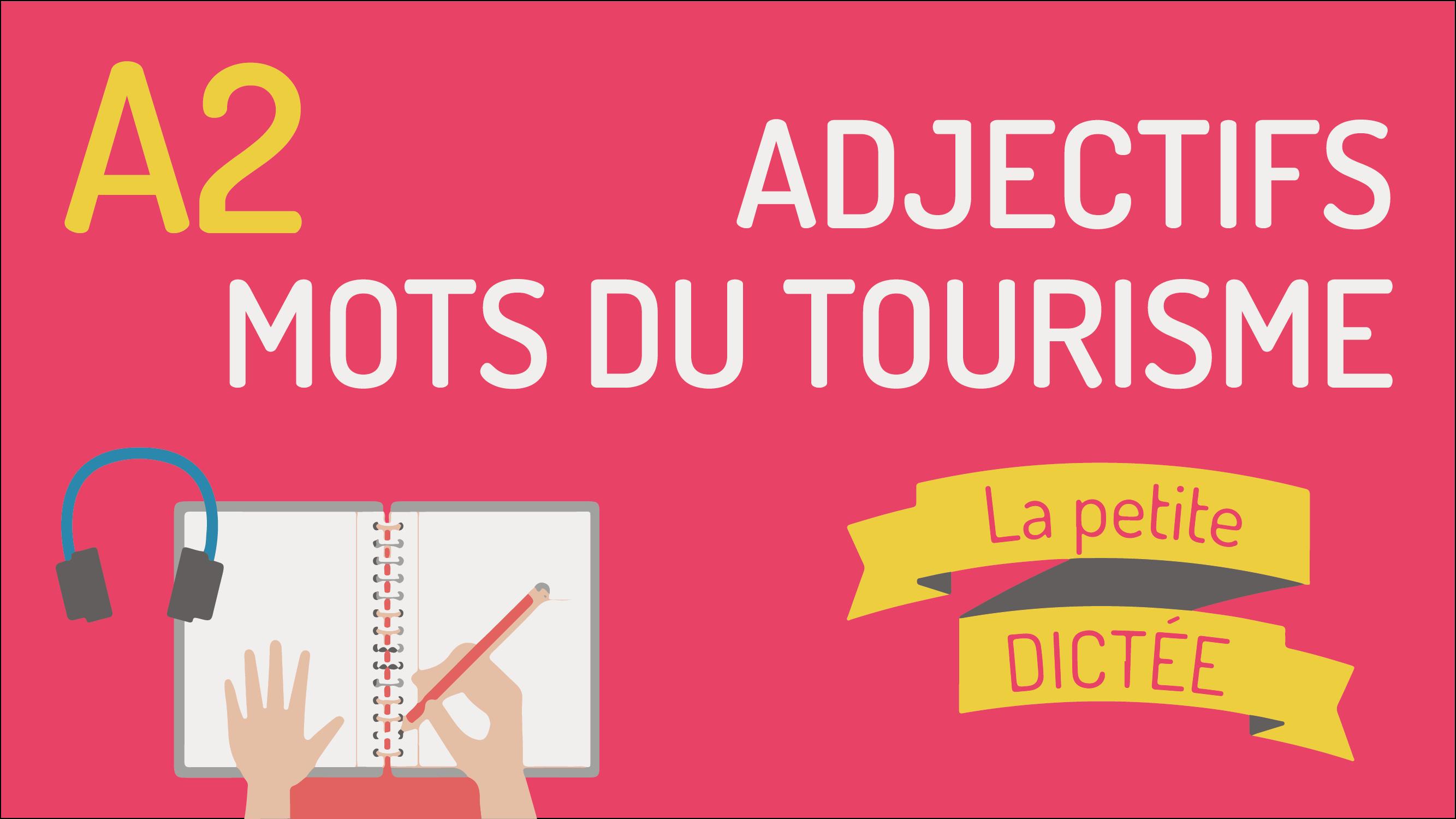 La petite dictée #3 : les adjectifs et le tourisme A2
