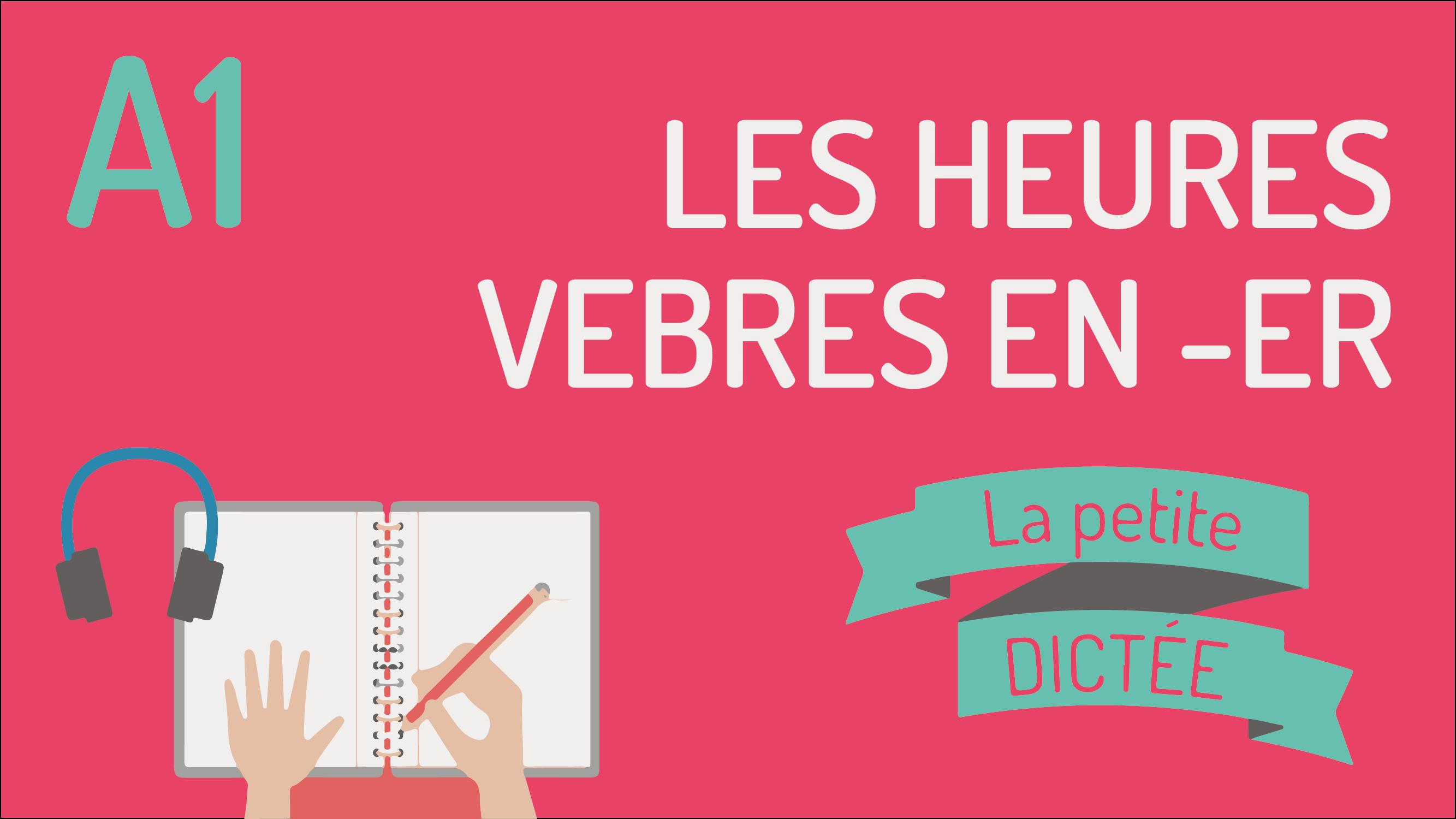 La petite dictée #6 : les verbes en _ER et les heures