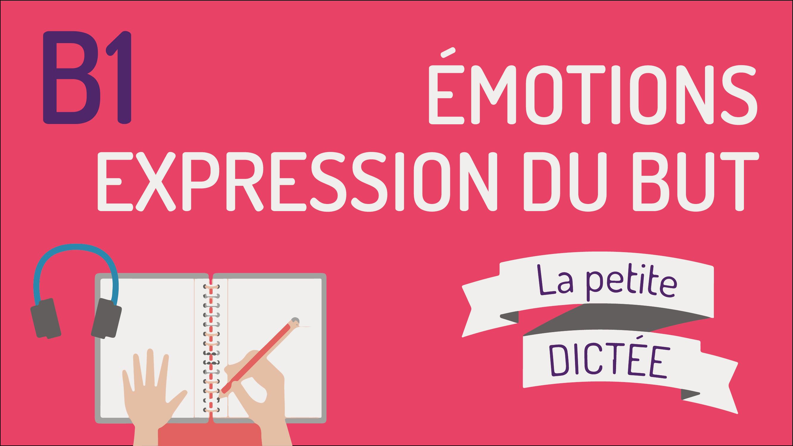 La petite dictée #7 : les émotions et le but