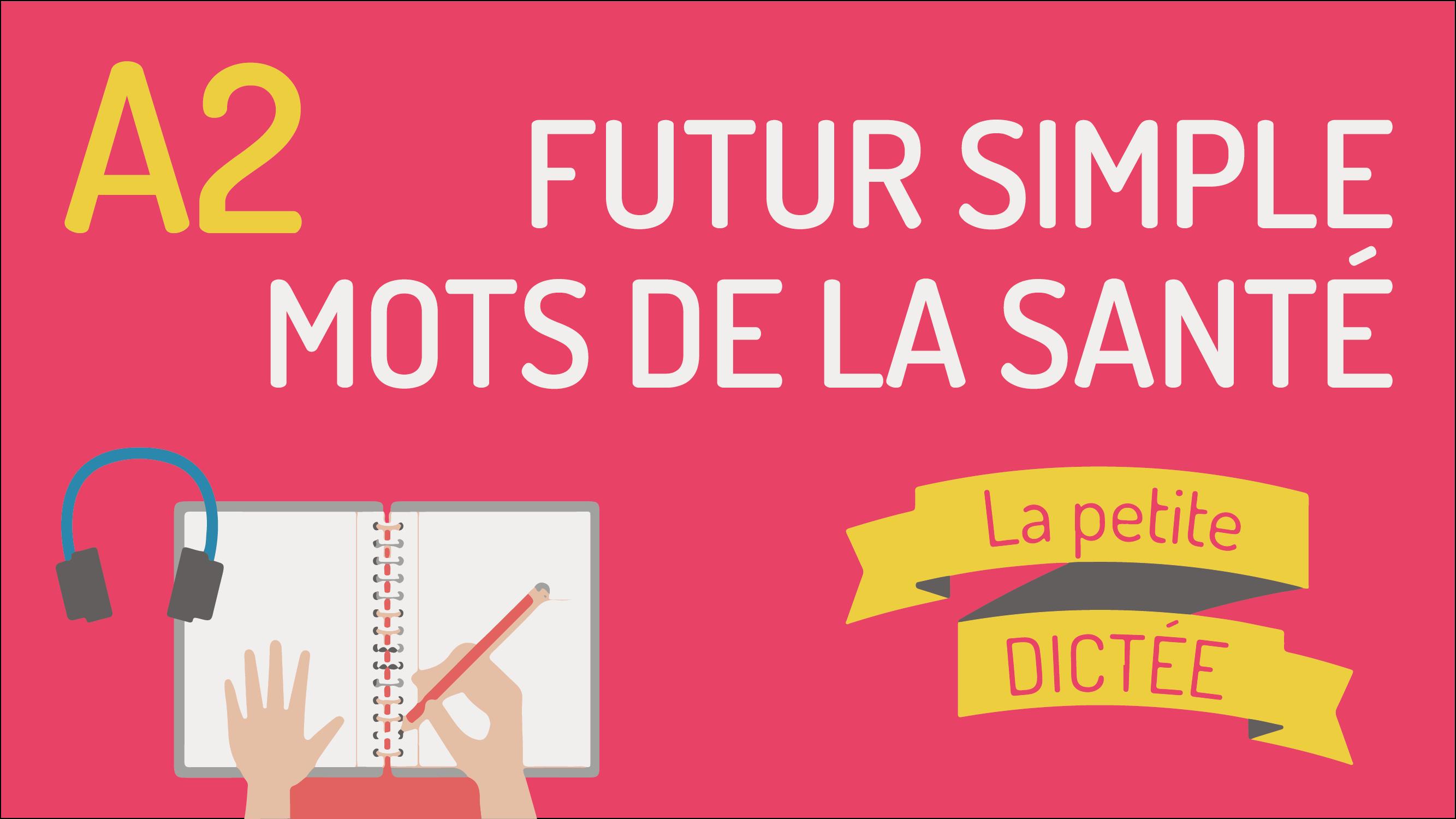 La petite dictée #8 : le futur et la santé A2