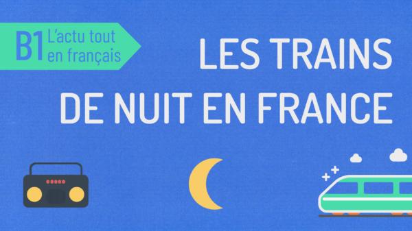 L'actu 25 : les trains de nuit en France