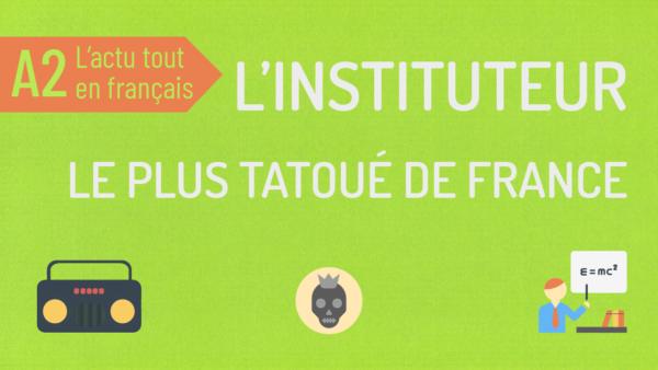 L'actu tout en français 32 : l'instituteur tatoué