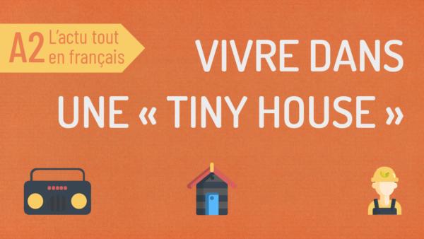 L'actu tout en français 34 : les tiny houses