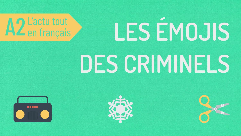 L'actu tout en français 35 : les émojis des criminels