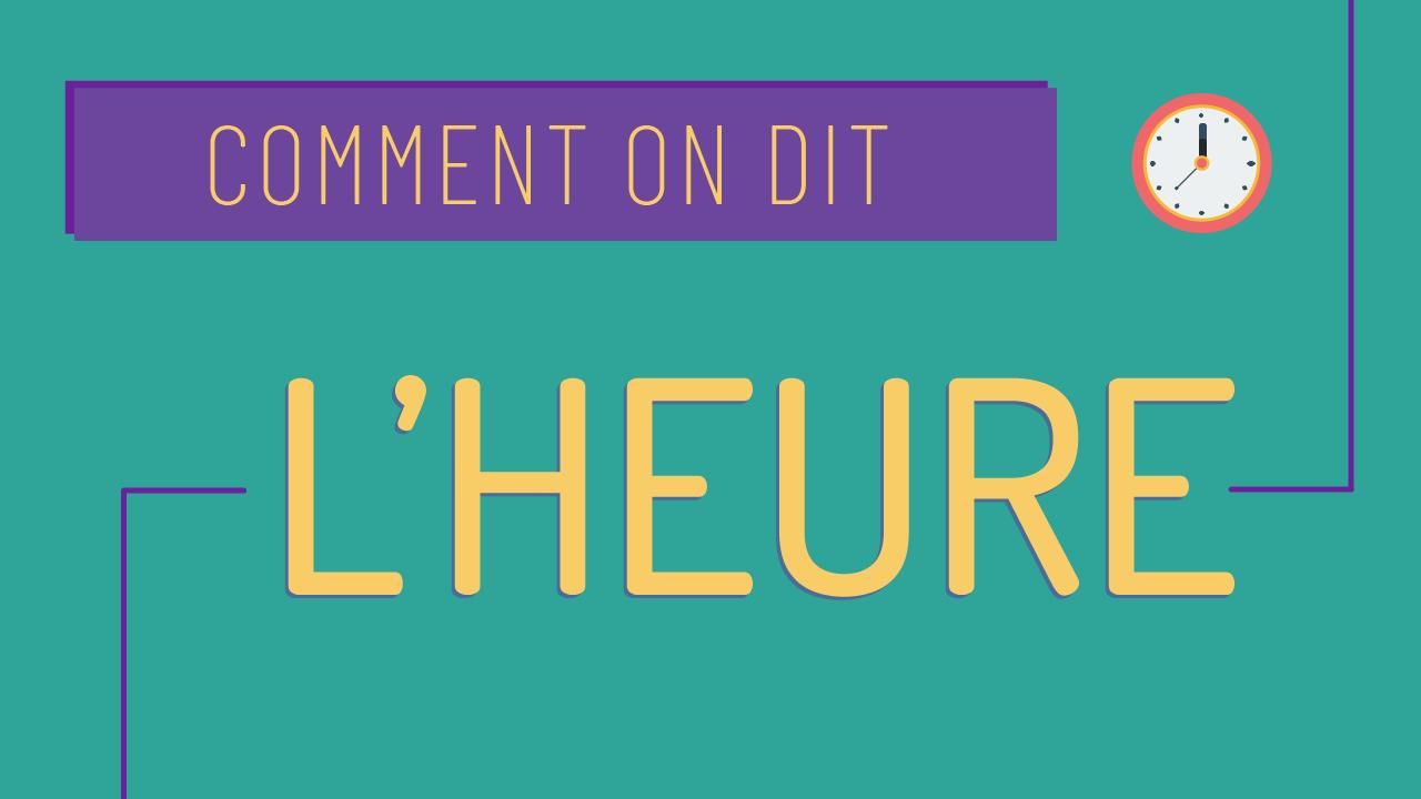 Dire l'heure en français – Comment on dit #1