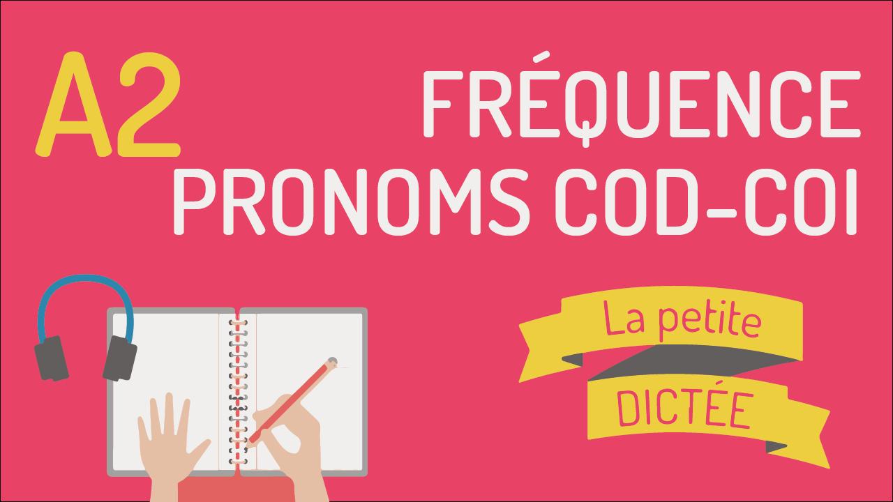 La petite dictée #11 : la fréquence, les pronoms COD COI