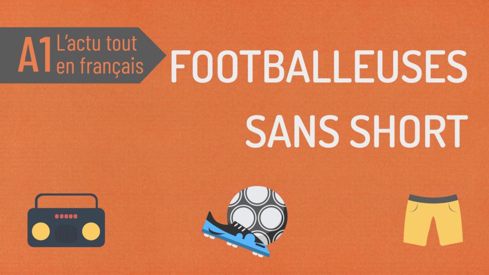 L'actu tout en français «42 : des footballeuses sans short