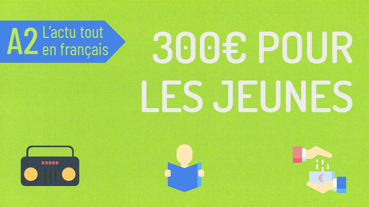 L'actu tout en français 52 : 300€ pour les jeunes