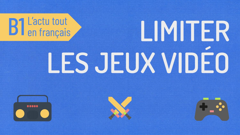 Actu tout en français 53 : limiter les jeux vidéo